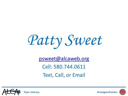 Patty Sweet Cell: 580.744.0611 Text, Call, or  Topic: LiteracyStrategies Domain.