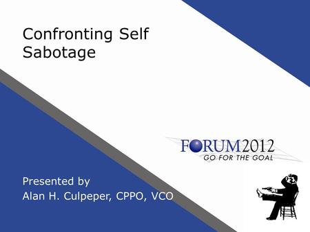 Confronting Self Sabotage Presented by Alan H. Culpeper, CPPO, VCO.