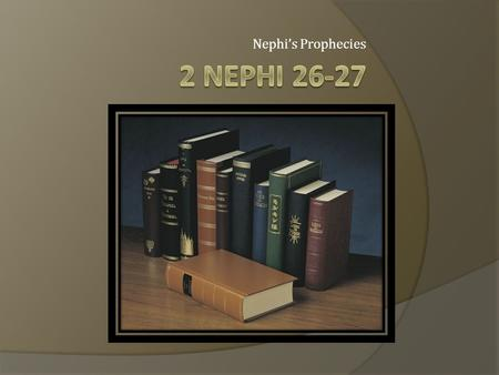 "Nephi's Prophecies. 2 Nephi 26 The last time you stumbled over something ? 2 Nephi 26:20–22 What is significant about the phrase ""until he bindeth them""?"