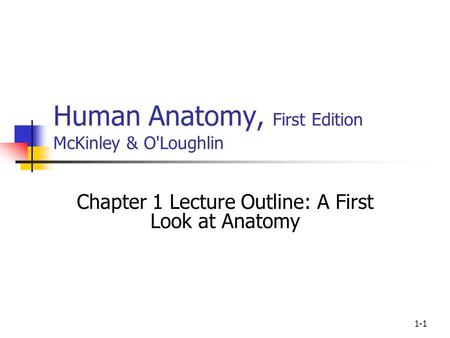 1-1 Human Anatomy, First Edition McKinley & O'Loughlin Chapter 1 Lecture Outline: A First Look at Anatomy.