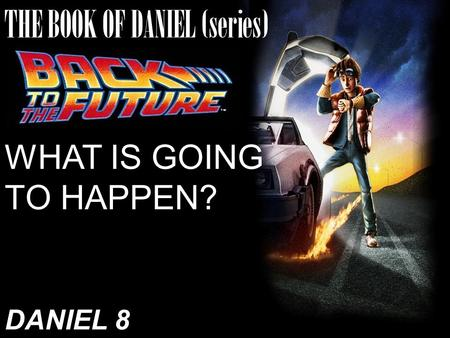THE BOOK OF DANIEL (series) WHAT IS GOING TO HAPPEN? DANIEL 8.