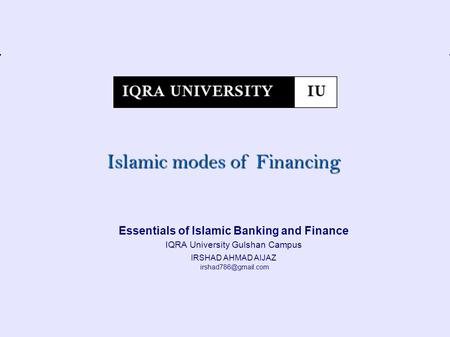 Essentials of Islamic Finance – IU Gulshan Campus, Slide # 1 Essentials of Islamic Banking and Finance IQRA University Gulshan Campus IRSHAD AHMAD AIJAZ.