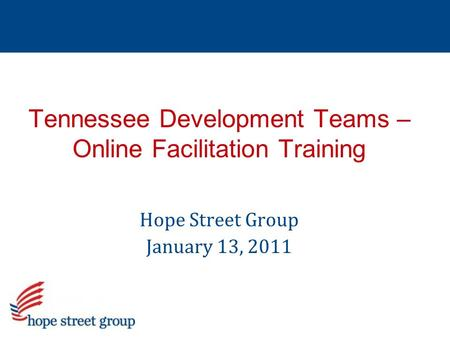 Hope Street Group January 13, 2011 Tennessee Development Teams – Online Facilitation Training.