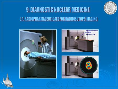 Nuclear imaging produces images of the distribution of radionuclide in patients. Method of administration: Injection (appropriate for organ) How to determine.