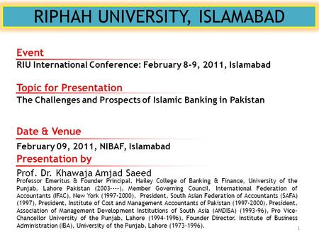 RIPHAH UNIVERSITY, ISLAMABAD Topic for Presentation The Challenges and Prospects of Islamic Banking in Pakistan Presentation by Prof. Dr. Khawaja Amjad.