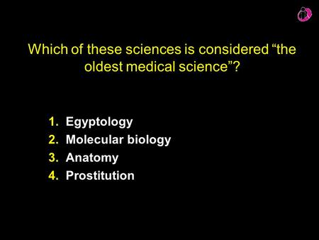 "Which of these sciences is considered ""the oldest medical science""?"