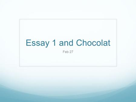 Essay 1 and Chocolat Feb 27. Best Picture Unit: What's left? Friday, Monday, Tuesday: Chocolat Wednesday: Assessment Monday, March 10 th : Paper Due Thursday,