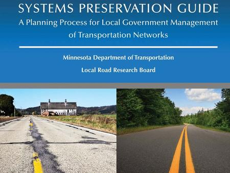 June 25, 2013 System Preservation Guide. June 25, 2013 Study Purpose and Goals 1.Analyze existing road conditions 2.Comparison of funding versus road.