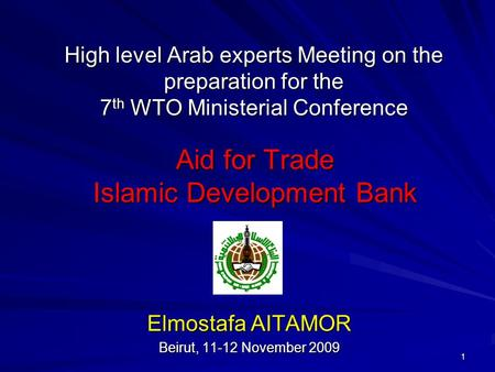 High level Arab experts Meeting on the preparation for the 7 th WTO Ministerial Conference Elmostafa AITAMOR Beirut, 11-12 November 2009 1 Aid for Trade.
