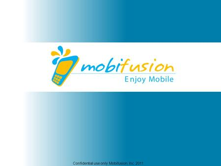 Confidential use only. Mobifusion, Inc. 2011.. TiE 50, Silicon Valley's premier annual awards program, incorporates a comprehensive evaluation, screening,