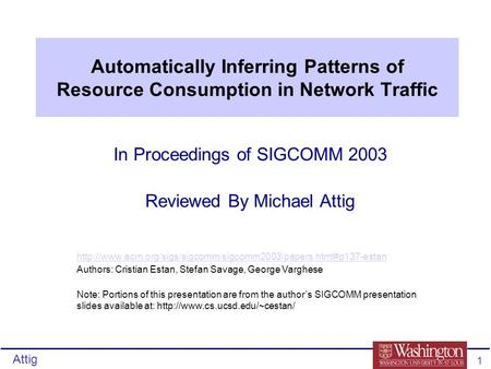 Attig 1 Automatically Inferring Patterns of Resource Consumption in Network Traffic In Proceedings of SIGCOMM 2003 Reviewed By Michael Attig