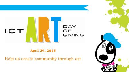 April 24, 2015 Help us create community through art.