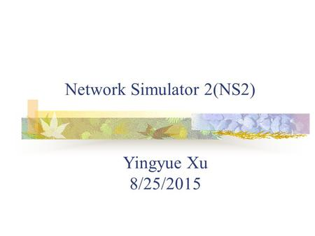 Network Simulator 2(NS2) Yingyue Xu 8/25/2015. Overview: The Network simulator (NS): discrete event simulator for networks. supports wired, wireless,