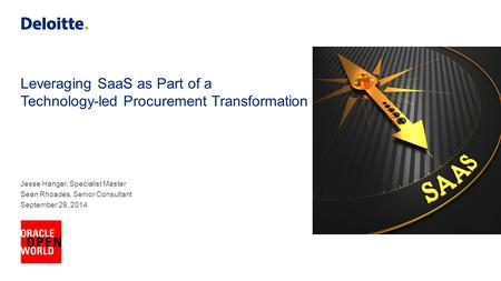 Leveraging SaaS as Part of a Technology-led Procurement Transformation Jesse Hanger, Specialist Master Sean Rhoades, Senior Consultant September 29, 2014.