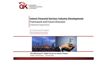 Islamic Financial Services Industry Development: Framework and Future Direction Indonesia Experience The IDB Group 9 Th Global Forum on Islamic Finance.