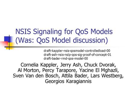 NSIS Signaling for QoS Models (Was: QoS Model discussion) Cornelia Kappler, Jerry Ash, Chuck Dvorak, Al Morton, Percy Tarapore, Yacine El Mghazli, Sven.