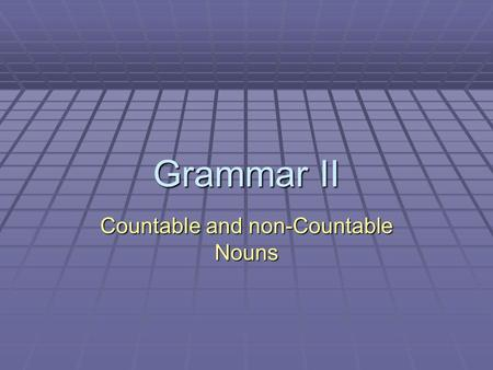 Grammar II Countable and non-Countable Nouns. Countable Nouns CCCCountable Nouns CCCCountable nouns are easy to recognize. They are things that.