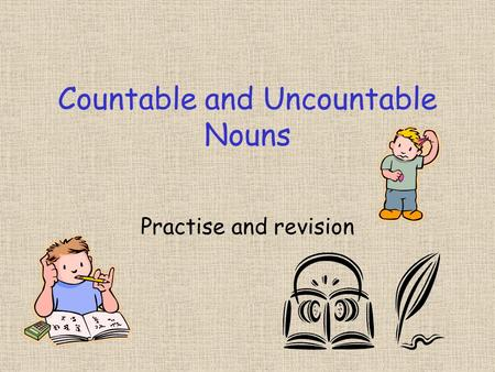 Countable and Uncountable Nouns Practise and revision.