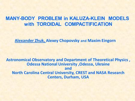 MANY-BODY PROBLEM in KALUZA-KLEIN MODELS with TOROIDAL COMPACTIFICATION Astronomical Observatory and Department of Theoretical Physics, Odessa National.