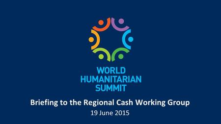 Briefing to the Regional Cash Working Group 19 June 2015.