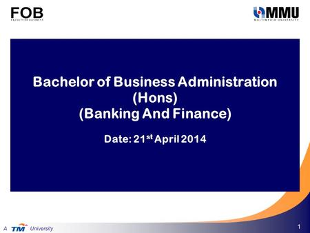Telekom Malaysia Berhad. All Rights Reserved © 2005 A University 1 Bachelor of Business Administration (Hons) (Banking And Finance) Date: 21 st April 2014.