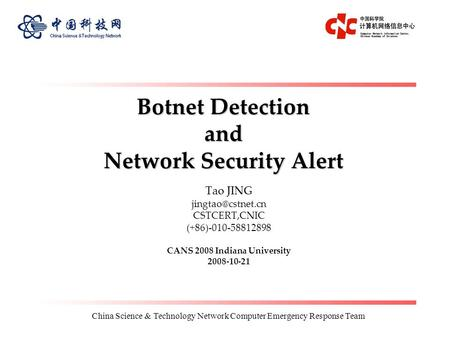 China Science & Technology Network Computer Emergency Response Team Botnet Detection and Network Security Alert Tao JING CSTCERT,CNIC.