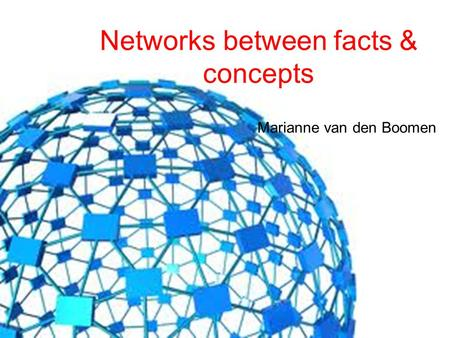 Networks between facts & concepts Marianne van den Boomen.