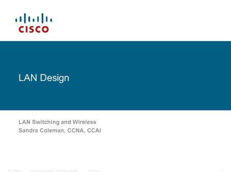 © 2006 Cisco Systems, Inc. All rights reserved.Cisco PublicITE I Chapter 6 1 LAN Design LAN Switching and Wireless Sandra Coleman, CCNA, CCAI.
