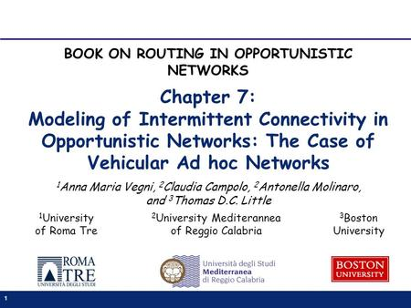 1 Chapter 7: Modeling of Intermittent Connectivity in Opportunistic Networks: The Case of Vehicular Ad hoc Networks 1 Anna Maria Vegni, 2 Claudia Campolo,