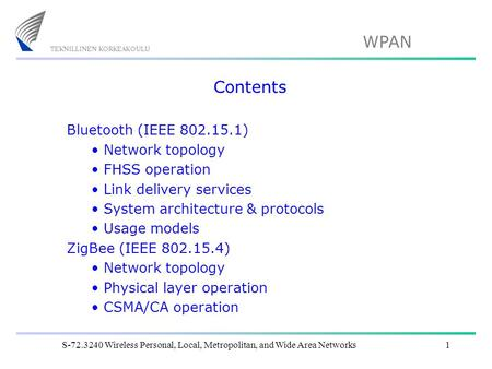 WPAN S-72.3240 Wireless Personal, Local, Metropolitan, and Wide Area Networks1 Contents <strong>Bluetooth</strong> (IEEE 802.15.1) Network topology FHSS operation Link.