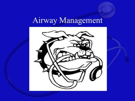 Airway Management. Airway Physiology Upper Airway Begins at mouth and nose –Air is warmed and humidified in nasal turbinates Jaw Throat / Pharynx –Oropharynx.