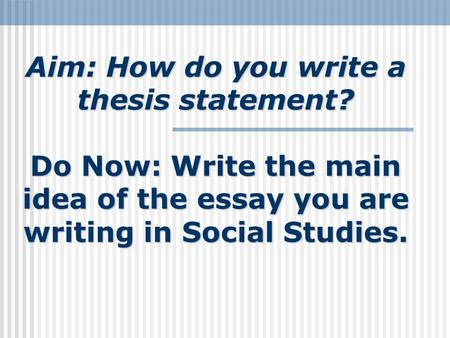 Aim: How do you write a thesis statement