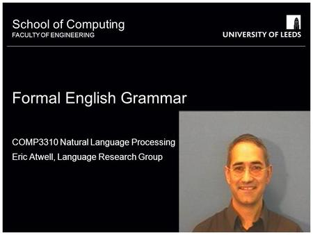 School of something FACULTY OF OTHER School of Computing FACULTY OF ENGINEERING COMP3310 Natural Language Processing Eric Atwell, Language Research Group.