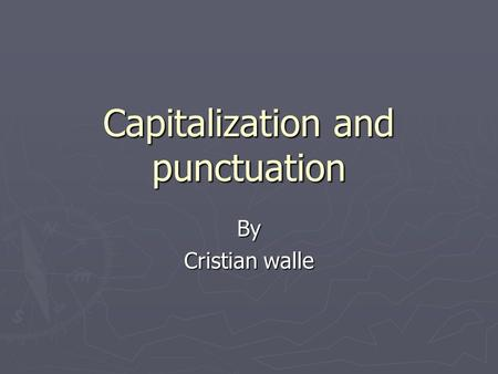 Capitalization and punctuation By Cristian walle.