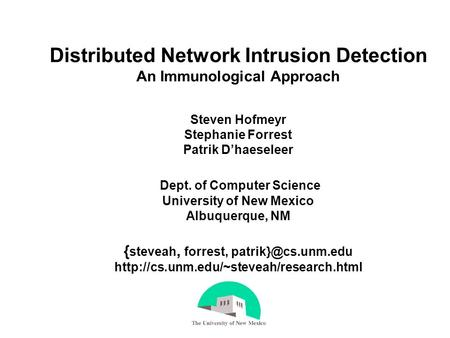Distributed Network Intrusion Detection An Immunological Approach Steven Hofmeyr Stephanie Forrest Patrik D'haeseleer Dept. of Computer Science University.
