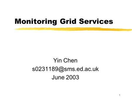 1 Monitoring Grid Services Yin Chen June 2003.