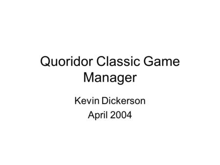 Quoridor Classic Game Manager Kevin Dickerson April 2004.
