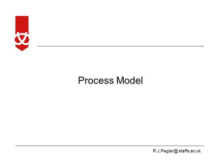 staffs.ac.uk Process Model. staffs.ac.uk Contents Provide definitions Explain the components and representations Introduce a step.