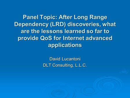 Panel Topic: After Long Range Dependency (LRD) discoveries, what are the lessons learned so far to provide QoS for Internet advanced applications David.