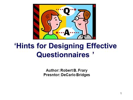 1 'Hints for Designing Effective Questionnaires ' Author: Robert B. Frary Presntor: DeCarlo Bridges.