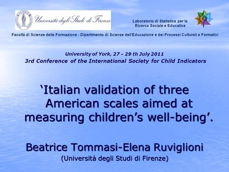 University of York, 27 - 29 th July 2011 3rd Conference of the International Society for Child Indicators 'Italian validation of three American scales.
