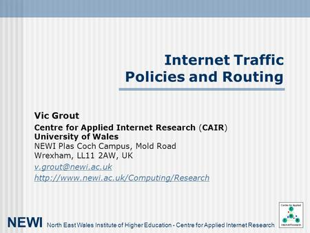 Internet Traffic Policies and Routing Vic Grout Centre for Applied Internet Research (CAIR) University of Wales NEWI Plas Coch Campus, Mold Road Wrexham,
