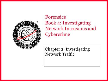 Forensics Book 4: Investigating Network Intrusions and <strong>Cybercrime</strong> Chapter 2: Investigating Network Traffic.