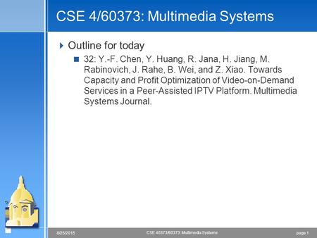 Page 18/25/2015 CSE 40373/60373: Multimedia Systems CSE 4/60373: Multimedia Systems  Outline for today  32: Y.-F. Chen, Y. Huang, R. Jana, H. Jiang,