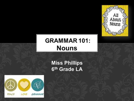 <strong>Nouns</strong> Miss Phillips 6 th Grade LA. Persons brother, judge, athlete, teacher, mother-in-law, chef Places neighborhood, country, city, town, house, forest.