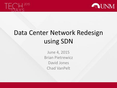 Data Center Network Redesign using SDN June 4, 2015 Brian Pietrewicz David Jones Chad VanPelt.