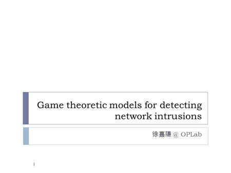 Game theoretic models for detecting network intrusions OPLab 1.
