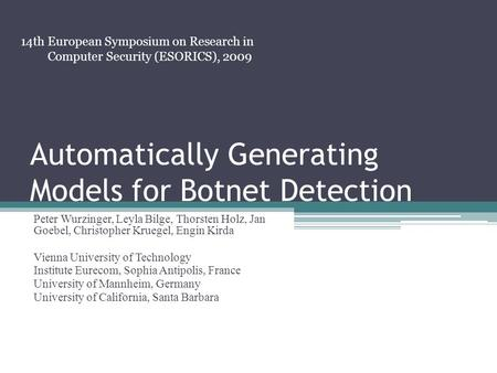 Automatically Generating Models for Botnet Detection Peter Wurzinger, Leyla Bilge, Thorsten Holz, Jan Goebel, Christopher Kruegel, Engin Kirda Vienna University.