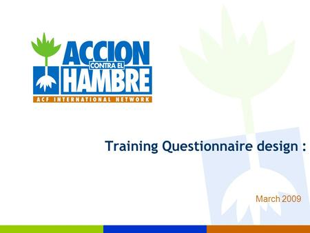 Training Questionnaire design : March 2009. Objetives of the training  Objectives of the session is to understand:  Objectives of questionnaires  Advantages.