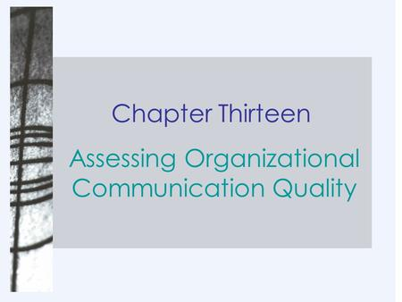 Chapter Thirteen Assessing Organizational Communication Quality.